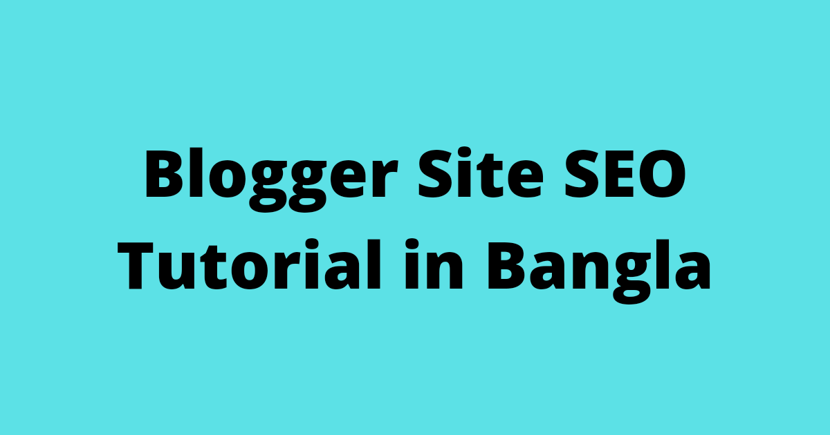 Blogger Site SEO Tutorial in Bangla